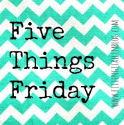 five things friday