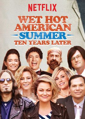wet hot american summer ten years later netflix camp amy poehler elizabeth banks paul rudd