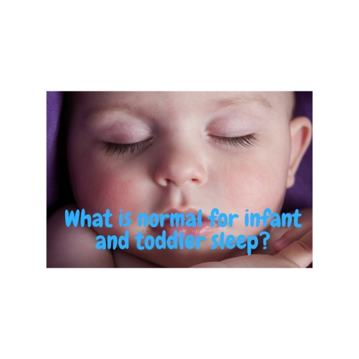 What is normal for infant and toddler sleep-